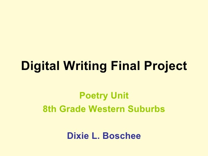 Digital Writing Final Project Poetry Unit 8th Grade Western Suburbs Dixie L. Boschee