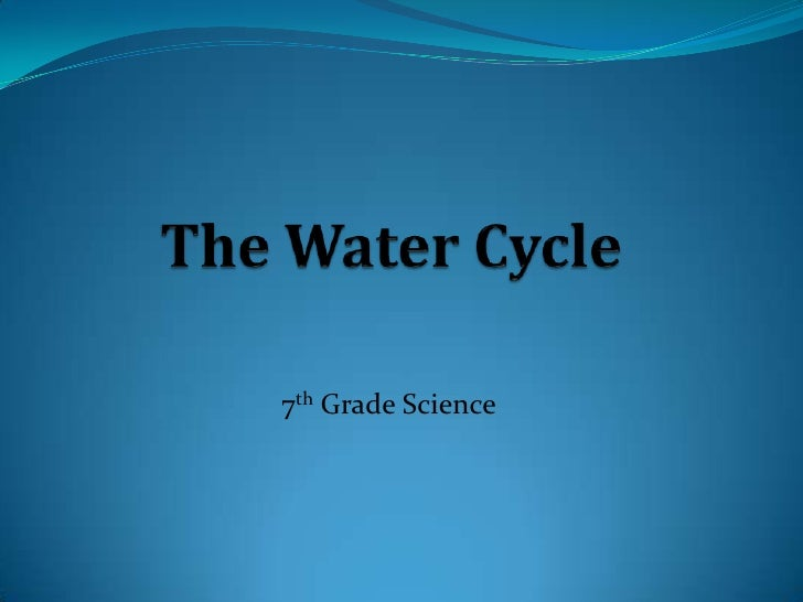 The Water Cycle<br />7th Grade Science<br />