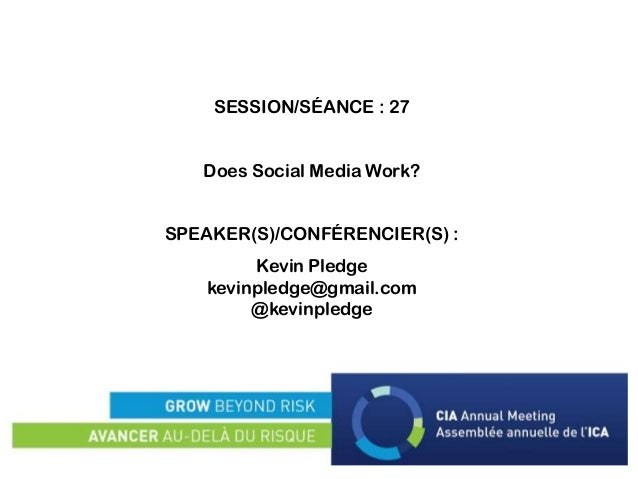 SESSION/SÉANCE : 27 Does Social Media Work? SPEAKER(S)/CONFÉRENCIER(S) : Kevin Pledge kevinpledge@gmail.com @kevinpledge