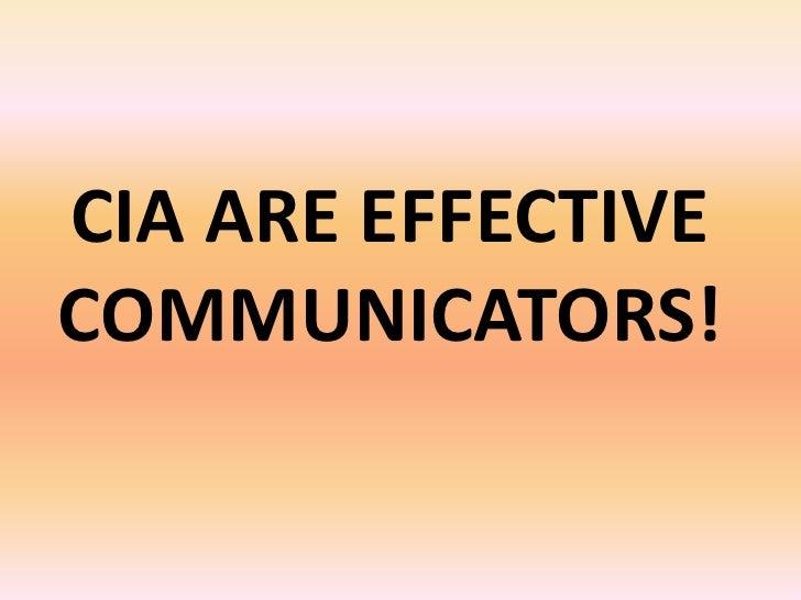 CIA are Effective Communicators