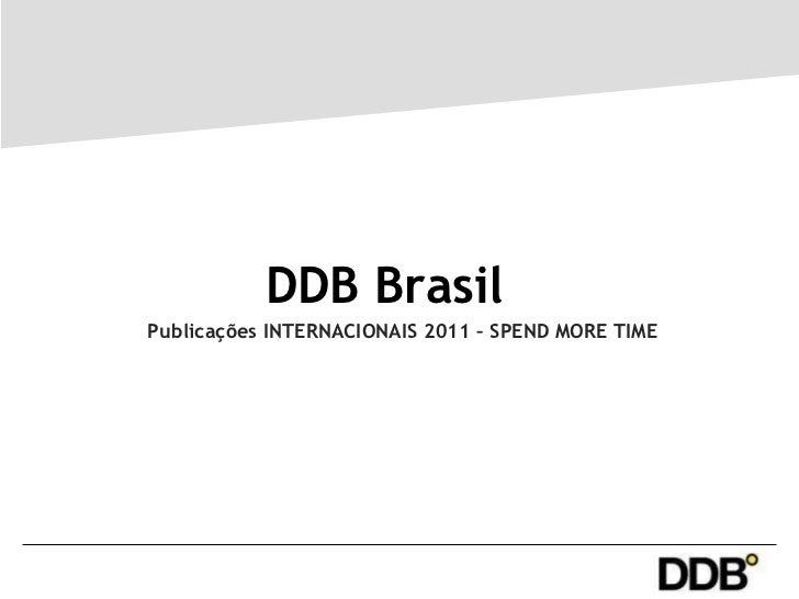 DDB Brasil  Publicações INTERNACIONAIS 2011 – SPEND MORE TIME