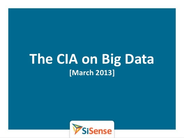 The CIA on Big Data      [March 2013]      WWW.SISENSE.COM