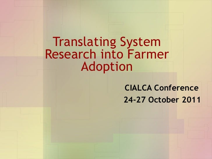 Translating System Research into Farmer Adoption CIALCA Conference  24-27 October 2011