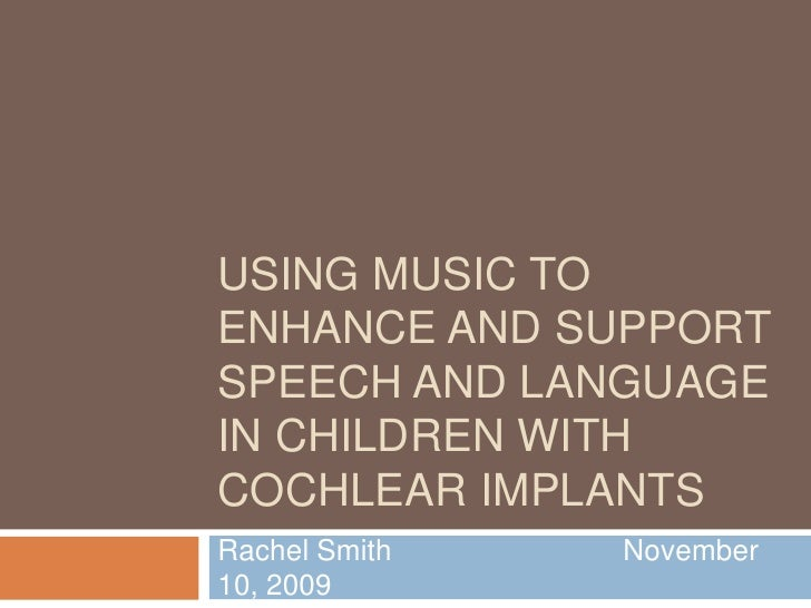 Using music to enhance and support Speech and Language IN children with cochlear implants<br />Rachel SmithNovember 10,...