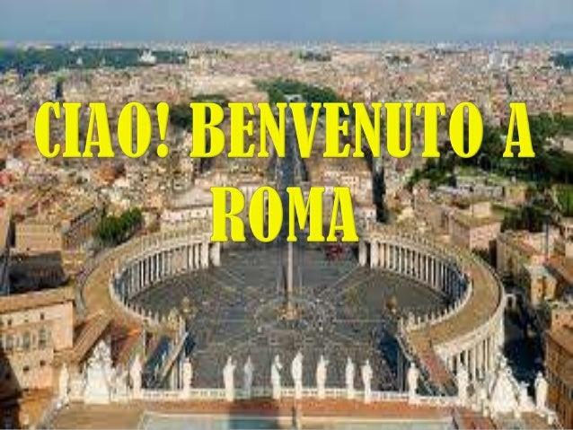 Ciao! benvenuto a roma