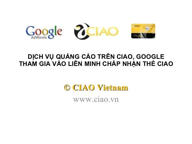 DỊCH VỤ QUẢNG CÁO TRÊN CIAO, GOOGLE THAM GIA VÀO LIÊN MINH CHẤP NHẬN THẺ CIAO © CIAO Vietnam www.ciao.vn