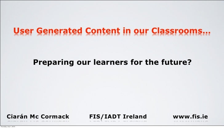 User Generated Content in our Classrooms...                            Preparing our learners for the future?             ...