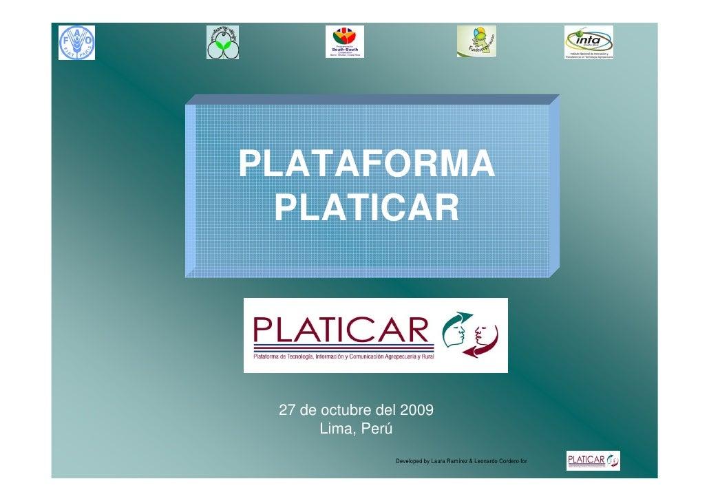 PLATAFORMA  PLATICAR      27 de octubre del 2009        Lima, Perú                  Developed by Laura Ramírez & Leonardo ...