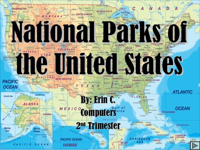 National Parks ofNational Parks of the United Statesthe United States By: Erin C.By: Erin C. ComputersComputers 22ndnd Tri...