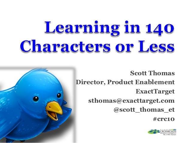 Scott Thomas Director, Product Enablement ExactTarget sthomas@exacttarget.com @scott_thomas_et #crc10