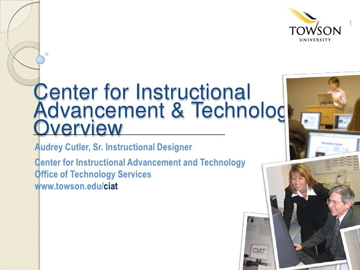Center for Instructional Advancement & Technology Overview<br />Audrey Cutler, Sr. Instructional Designer<br />Center for ...