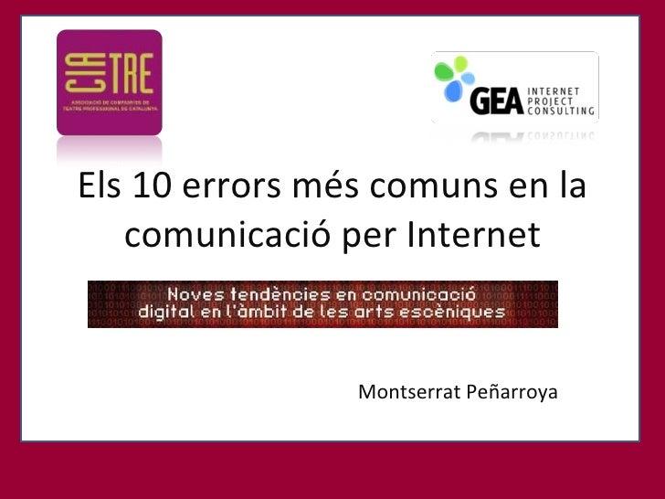 Els 10 errors més comuns en la comunicació per Internet Montserrat Peñarroya 18 i 19 de juny Sala Mirador CCCB