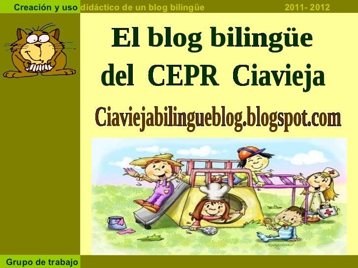 Ciaviejabilingueblog.blogspot.com  El blog bilingüe  del  CEPR  Ciavieja Creación y uso  didáctico de un blog bilingüe  20...