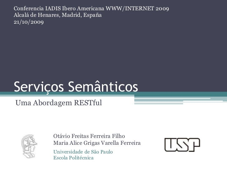 Conferencia IADIS Ibero Americana WWW/INTERNET 2009<br />Alcalá de Henares, Madrid, España<br />21/10/2009<br />Serviços S...