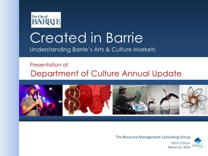 Created in BarrieUnderstanding Barrie's Arts & Culture Markets<br />Presentation at <br />Department of Culture Annual Upd...