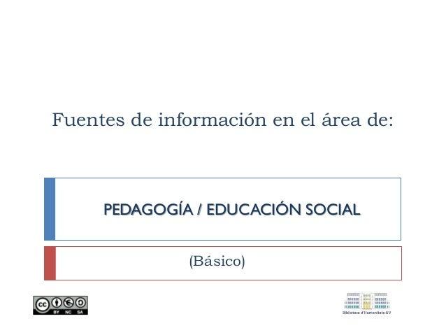Fuentes de información en el área de: PEDAGOGÍA / EDUCACIÓN SOCIAL (Básico)