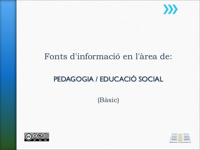 Fonts d'informació en l'àrea de: PEDAGOGIA / EDUCACIÓ SOCIAL (Bàsic)