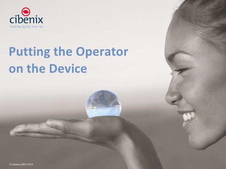 Putting the Operator on the Device © Cibenix 2007-2010