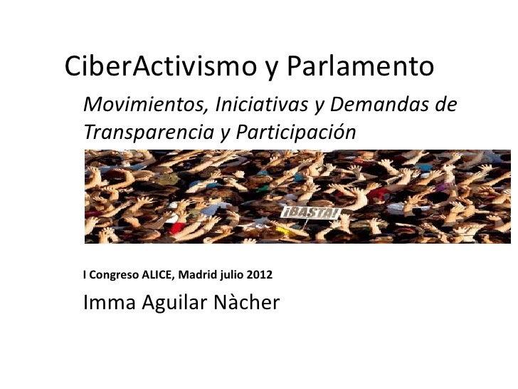 CiberActivismo y Parlamento Movimientos, Iniciativas y Demandas de Transparencia y Participación I Congreso ALICE, Madrid ...