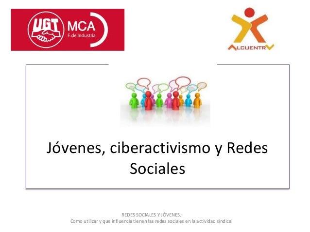 Jóvenes, ciberactivismo y Redes            Sociales                            REDES SOCIALES Y JÓVENES.   Como utilizar y...