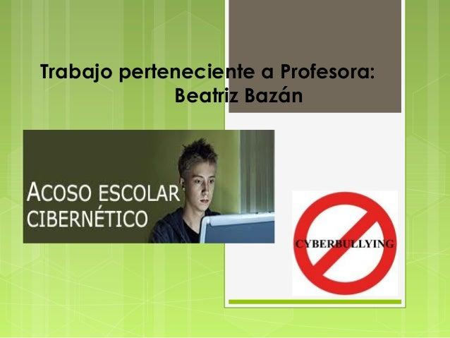 Trabajo perteneciente a Profesora:  Beatriz Bazán