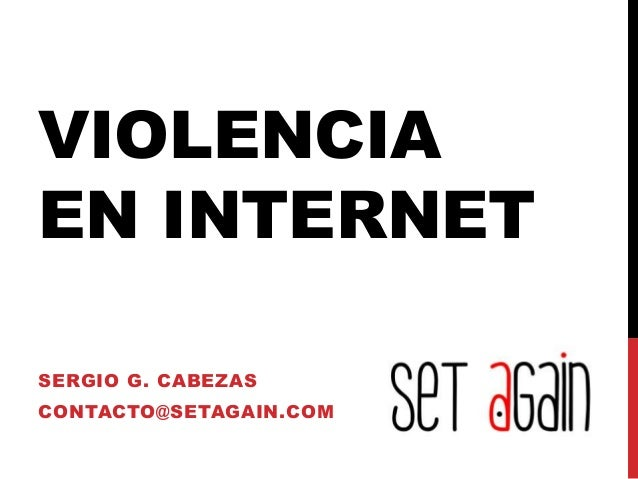 VIOLENCIAEN INTERNETSERGIO G. CABEZASCONTACTO@SETAGAIN.COM
