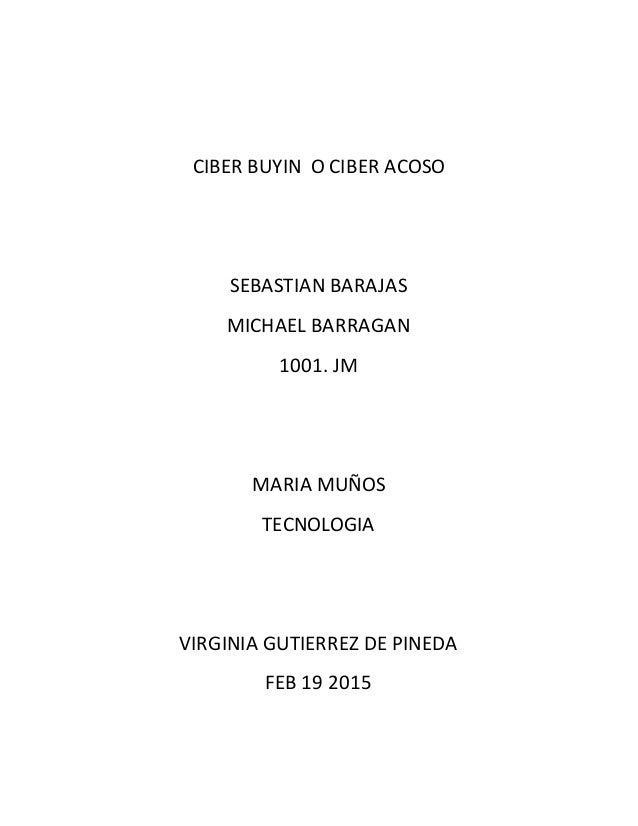 CIBER BUYIN O CIBER ACOSO SEBASTIAN BARAJAS MICHAEL BARRAGAN 1001. JM MARIA MUÑOS TECNOLOGIA VIRGINIA GUTIERREZ DE PINEDA ...