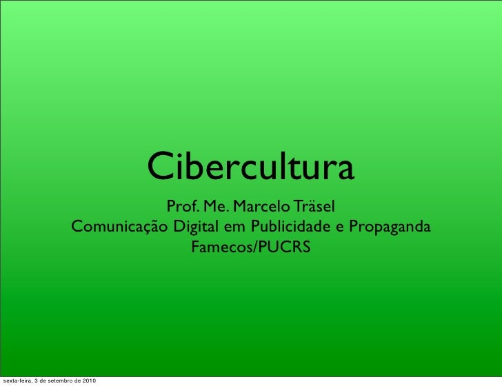 Cibercultura            Prof. Me. Marcelo Träsel Comunicação Digital em Publicidade e Propaganda               Famecos/PUC...