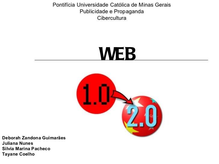 Pontifícia Universidade Católica de Minas Gerais Publicidade e Propaganda Cibercultura Deborah Zandona Guimarães Juliana N...