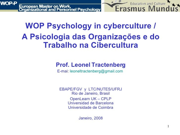 WOP Psychology in cyberculture / A Psicologia das Organizações e do Trabalho na Cibercultura Prof. Leonel Tractenberg E-ma...