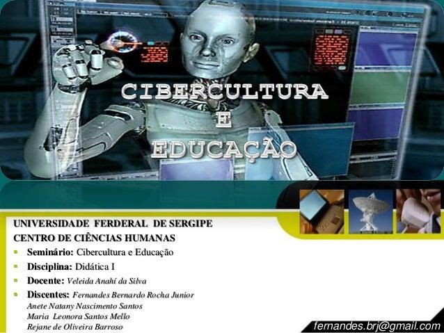 UNIVERSIDADE FERDERAL DE SERGIPE  CENTRO DE CIÊNCIAS HUMANAS   Seminário: Cibercultura e Educação   Disciplina: Didática...