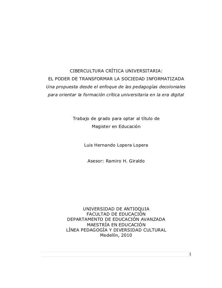 CIBERCULTURA CRÍTICA UNIVERSITARIA:EL PODER DE TRANSFORMAR LA SOCIEDAD INFORMATIZADAUna propuesta desde el enfoque de las ...
