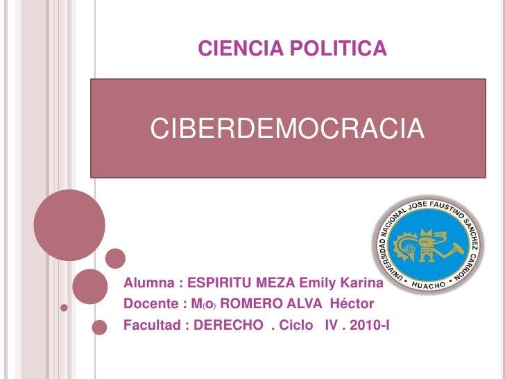CIENCIA POLITICA<br />CIBERDEMOCRACIA<br />Alumna : ESPIRITU MEZA Emily Karina<br />Docente : M(o) ROMERO ALVA  Héctor<br ...