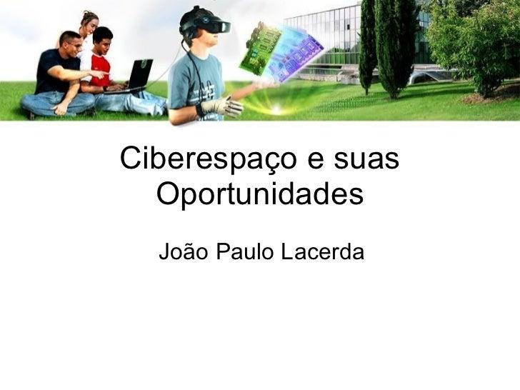 Ciberespaço e suas Oportunidades João Paulo Lacerda
