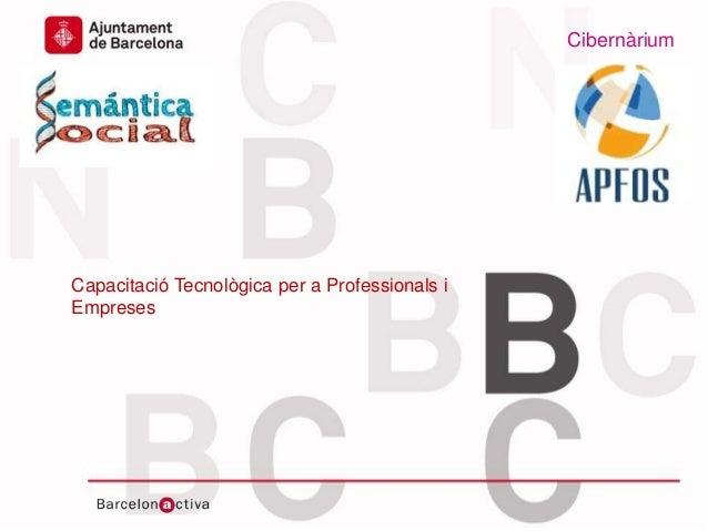 Cibernàrium  Capacitació Tecnològica per a Professionals i Empreses  Data www.bcn.cat/cibernarium
