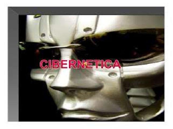 • ciencia interdisciplinaria que trata de los  sistemas de comunicación y control en  los organismos vivos, las máquinas y...