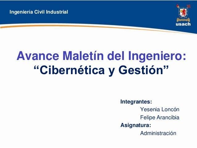 """Ingeniería Civil Industrial   Avance Maletín del Ingeniero:     """"Cibernética y Gestión""""                              Integ..."""