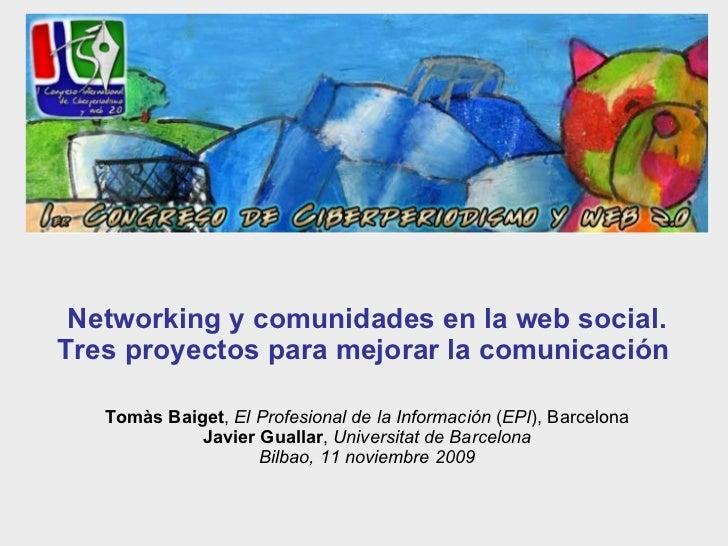 Networking y comunidades en la web social. Tres proyectos para mejorar la comunicación   Tomàs Baiget ,  El Profesional de...