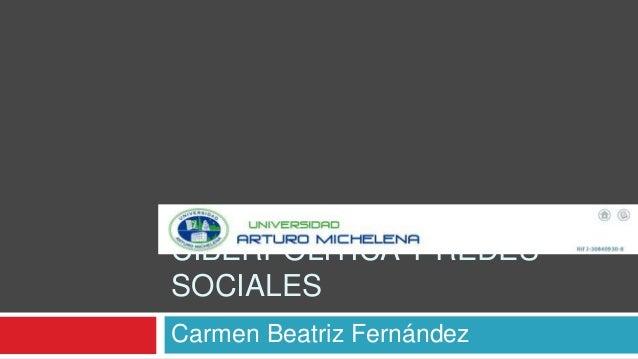 CIBERPOLITICA Y REDES SOCIALES Carmen Beatriz Fernández