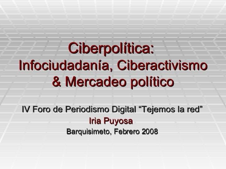 """Ciberpolítica:  Infociudadanía, Ciberactivismo & Mercadeo político IV Foro de Periodismo Digital """"Tejemos la red"""" Iria Puy..."""