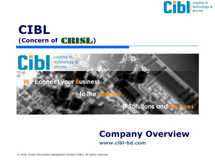 Company Overview www.cibl-bd.com   CIBL (Concern of    )    2009. Credit Information Bangladesh Limited (CIBL). All right...