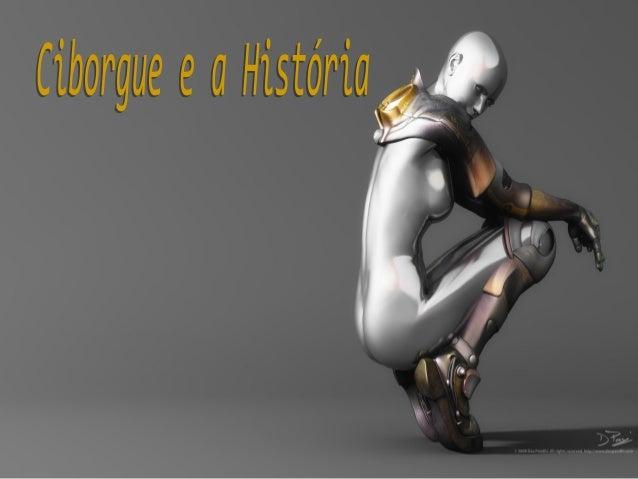 Ciborgues e a História - FINAL