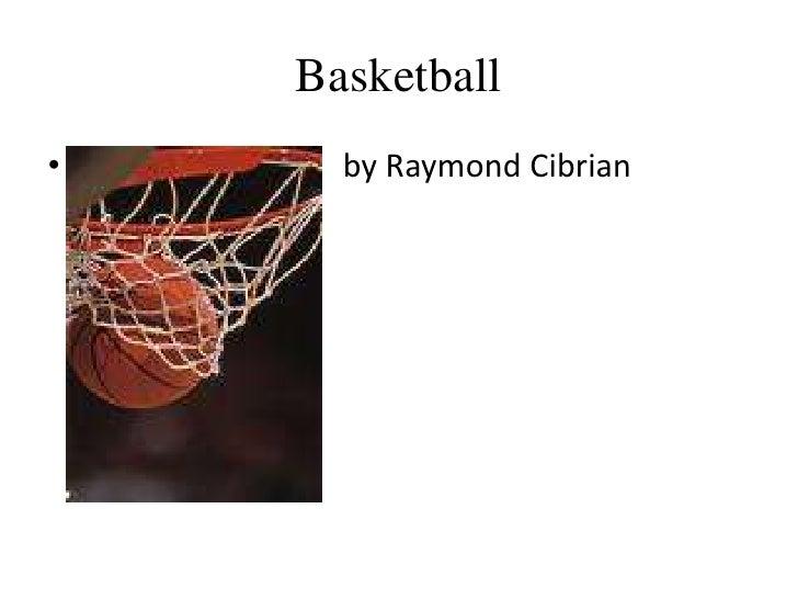 Basketball<br />                                 by Raymond Cibrian <br />