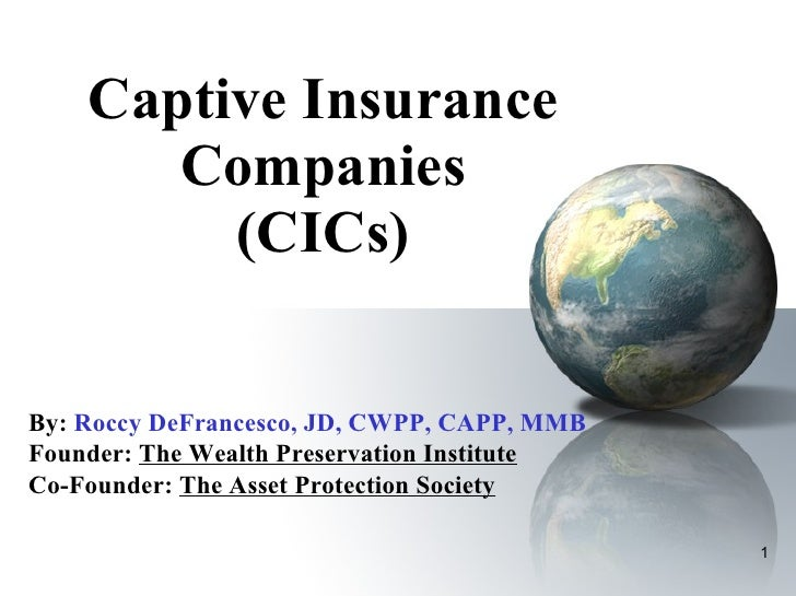 Captive Insurance Companies (CICs) By:   Roccy DeFrancesco, JD, CWPP, CAPP, MMB Founder:  The Wealth Preservation Institut...