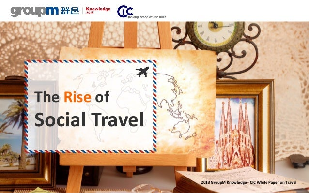 CIC and GroupM China released 2013 White Paper on Travellers - The Rise of Social Travel