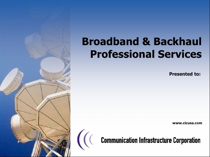 Broadband & Backhaul Professional Services<br />Presented to:<br />www.cicusa.com<br />