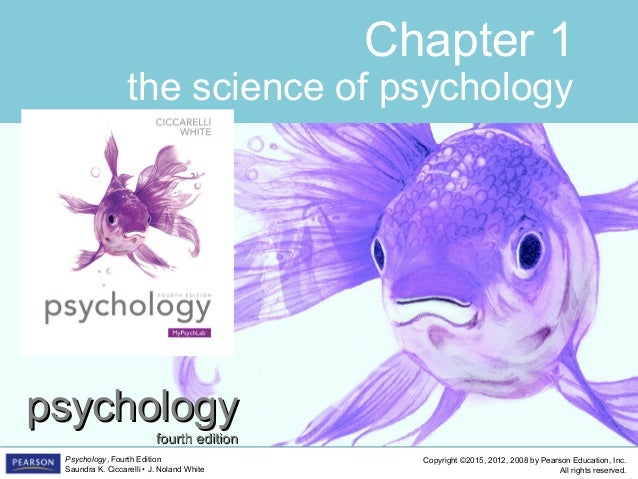 Copyright ©2015, 2012, 2008 by Pearson Education, Inc. All rights reserved. Psychology, Fourth Edition Saundra K. Ciccarel...
