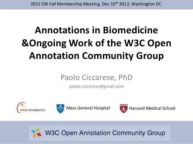 2012 CNI Fall Membership Meeting, Dec 10th 2012, Washington DC  Annotations in Biomedicine&Ongoing Work of the W3C Open An...