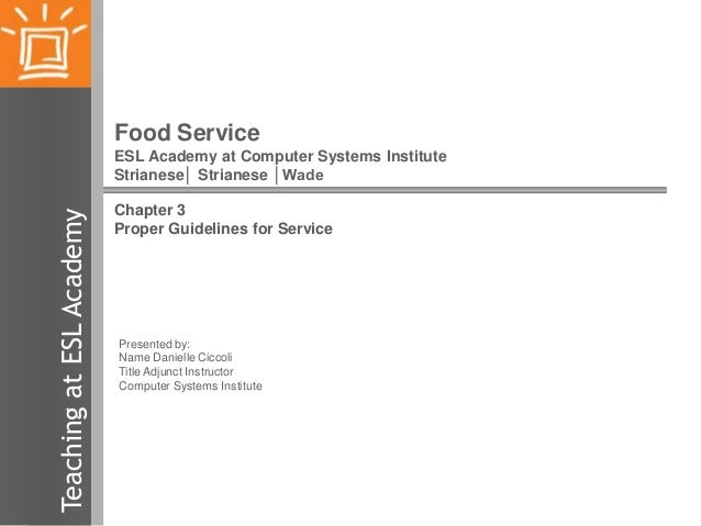 Food Service  Teaching at ESL Academy  ESL Academy at Computer Systems Institute Strianese│ Strianese │Wade Chapter 3 Prop...
