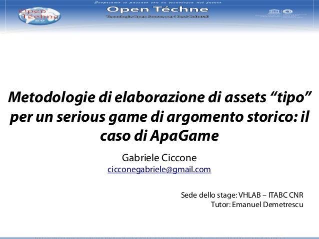 """Metodologie di elaborazione di assets """"tipo"""" per un serious game di argomento storico: il caso di ApaGame Gabriele Ciccone..."""